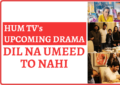 Hum TV Upcoming Drama - Dil Na Umeed To Nahi-min