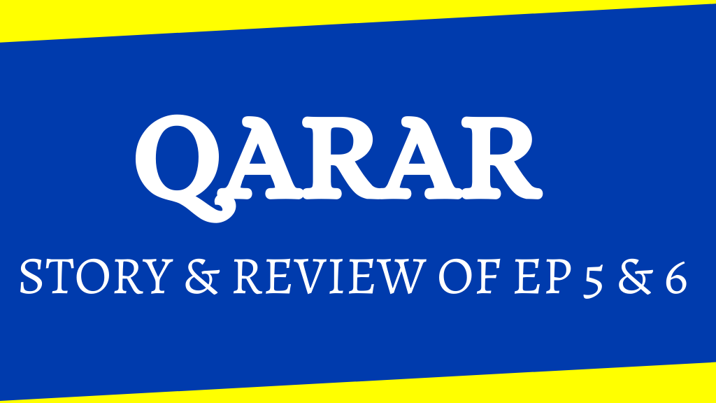 Qarar - Story & Review (Episode 5-6)