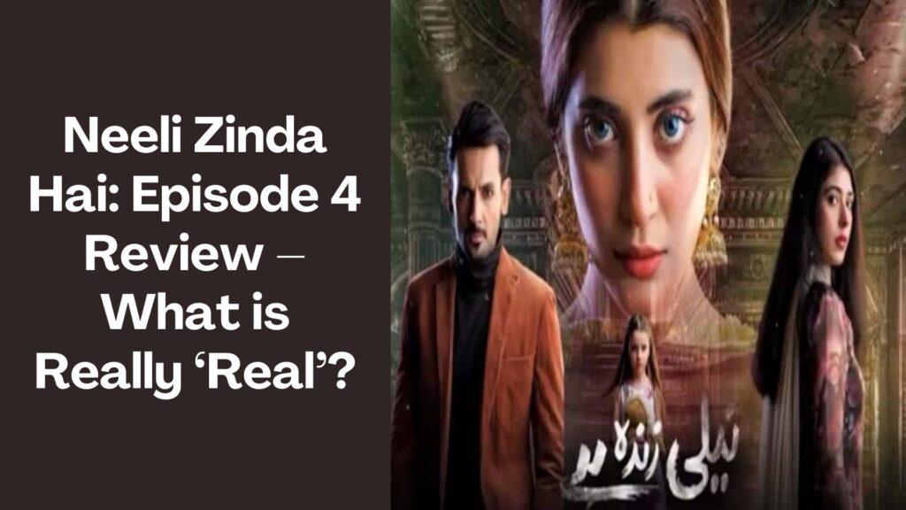 Neeli Zinda Hai Review Episode 4
