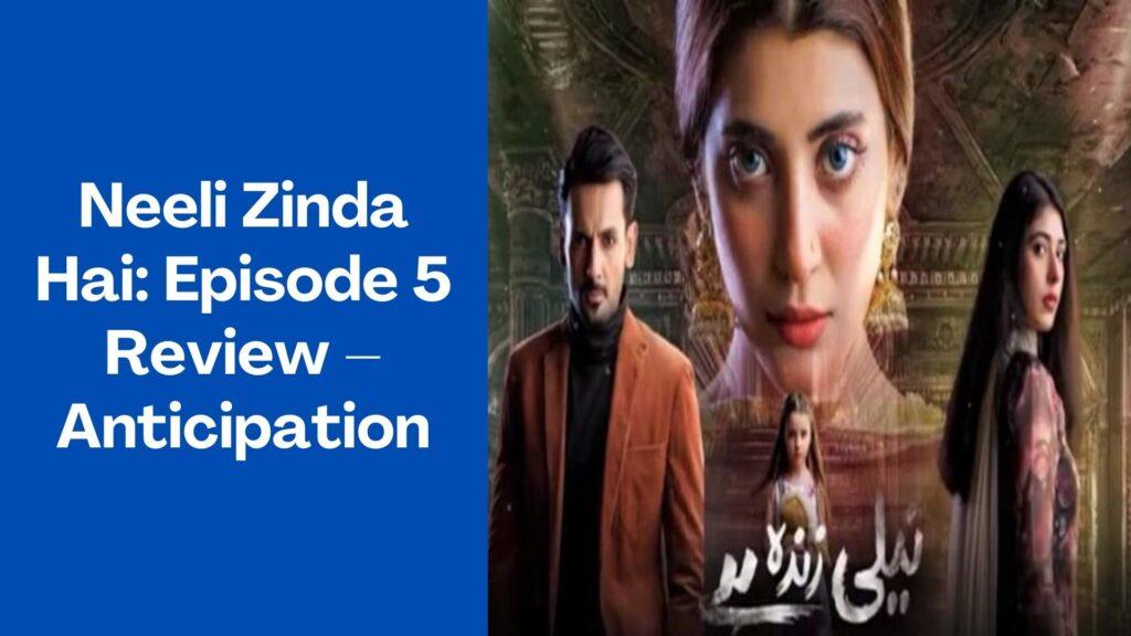 Neeli Zinda Hai Review Episode 5